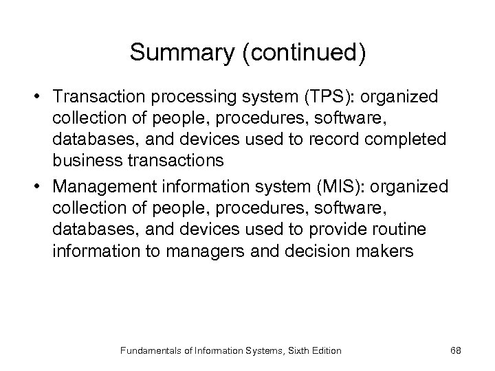 Summary (continued) • Transaction processing system (TPS): organized collection of people, procedures, software, databases,