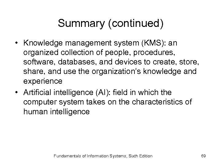 Summary (continued) • Knowledge management system (KMS): an organized collection of people, procedures, software,