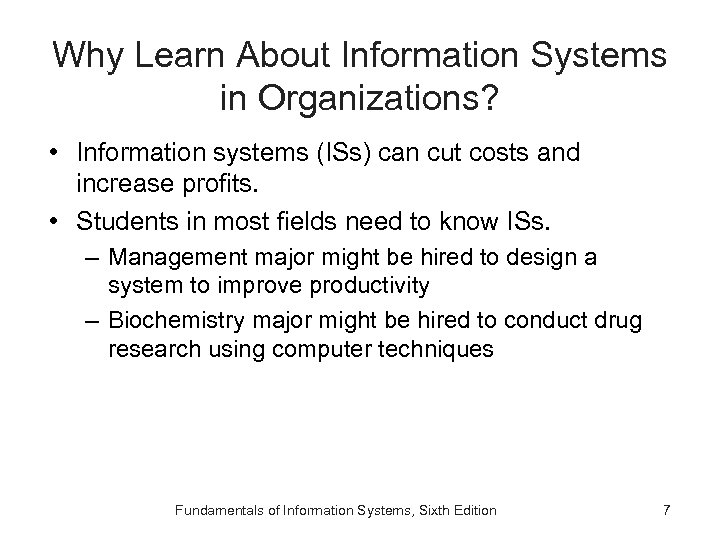 Why Learn About Information Systems in Organizations? • Information systems (ISs) can cut costs