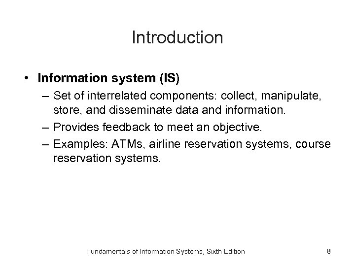 Introduction • Information system (IS) – Set of interrelated components: collect, manipulate, store, and
