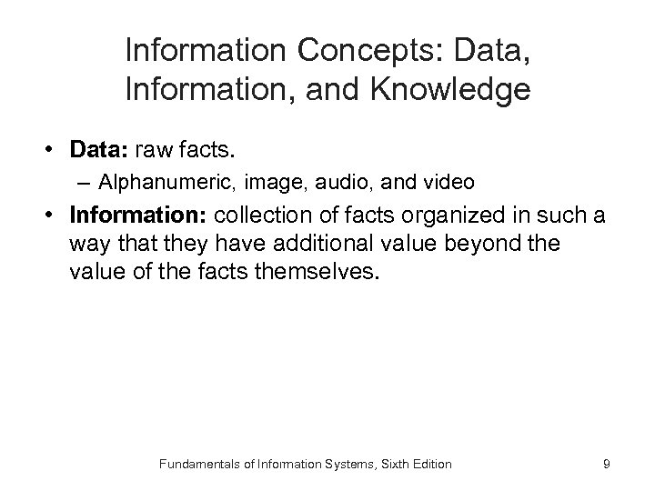 Information Concepts: Data, Information, and Knowledge • Data: raw facts. – Alphanumeric, image, audio,