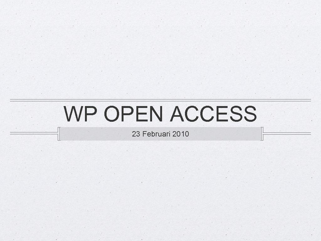WP OPEN ACCESS 23 Februari 2010