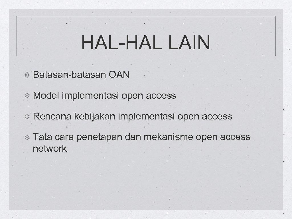 HAL-HAL LAIN Batasan-batasan OAN Model implementasi open access Rencana kebijakan implementasi open access Tata
