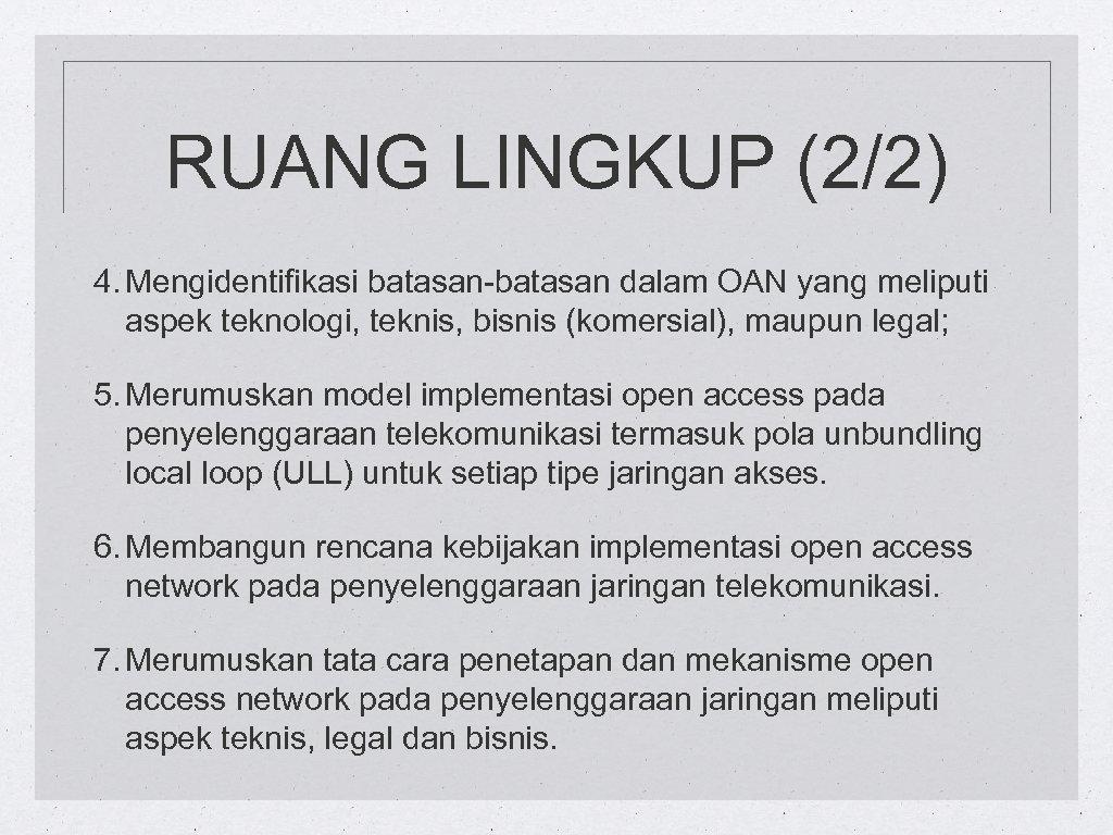 RUANG LINGKUP (2/2) 4. Mengidentifikasi batasan-batasan dalam OAN yang meliputi aspek teknologi, teknis, bisnis