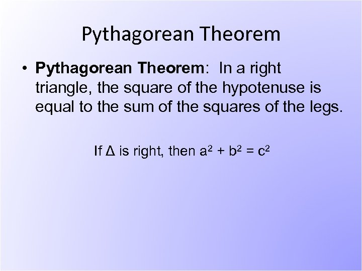 Pythagorean Theorem • Pythagorean Theorem: In a right triangle, the square of the hypotenuse