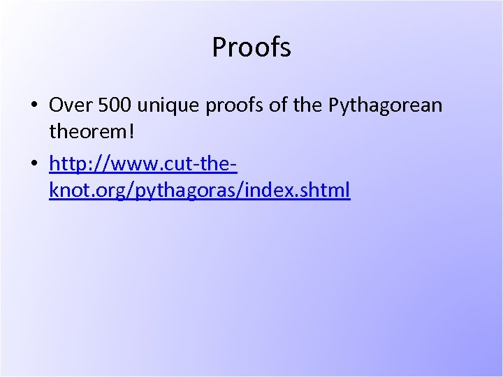 Proofs • Over 500 unique proofs of the Pythagorean theorem! • http: //www. cut-theknot.