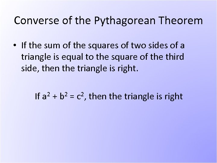 Converse of the Pythagorean Theorem • If the sum of the squares of two