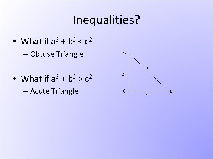 Inequalities? • What if a 2 + b 2 < c 2 – Obtuse