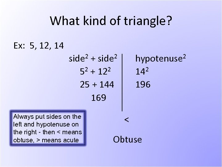 What kind of triangle? Ex: 5, 12, 14 side 2 + side 2 52