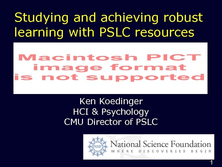 Studying and achieving robust learning with PSLC resources Ken Koedinger HCI & Psychology CMU