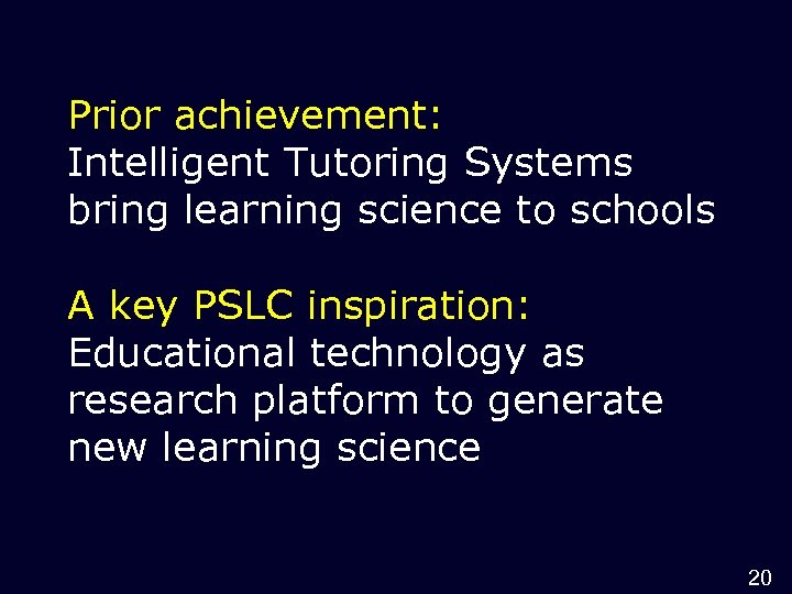 Prior achievement: Intelligent Tutoring Systems bring learning science to schools A key PSLC inspiration: