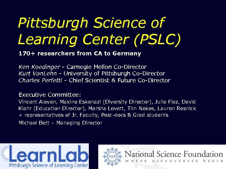 Pittsburgh Science of Learning Center (PSLC) 170+ researchers from CA to Germany Ken Koedinger