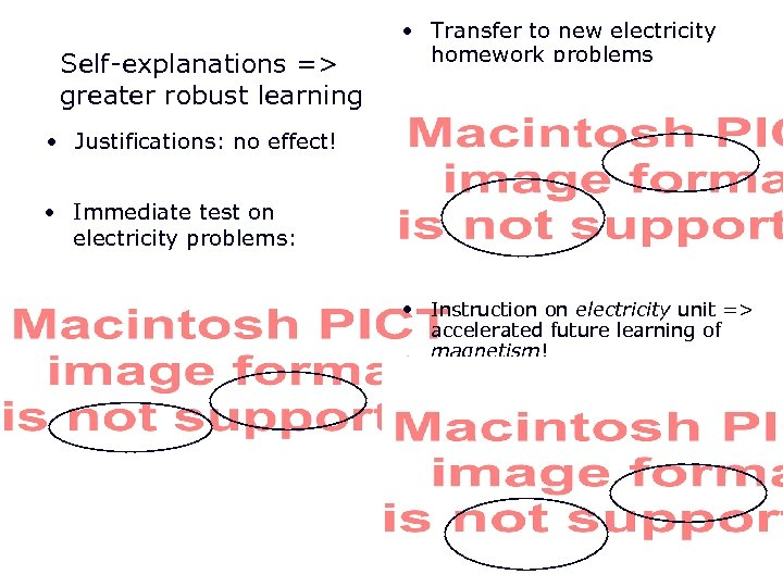 Self-explanations => greater robust learning • Transfer to new electricity homework problems • Justifications: