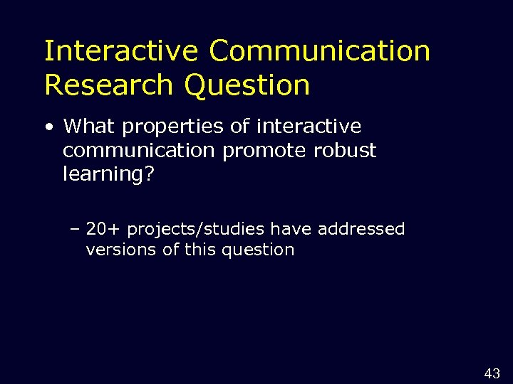 Interactive Communication Research Question • What properties of interactive communication promote robust learning? –