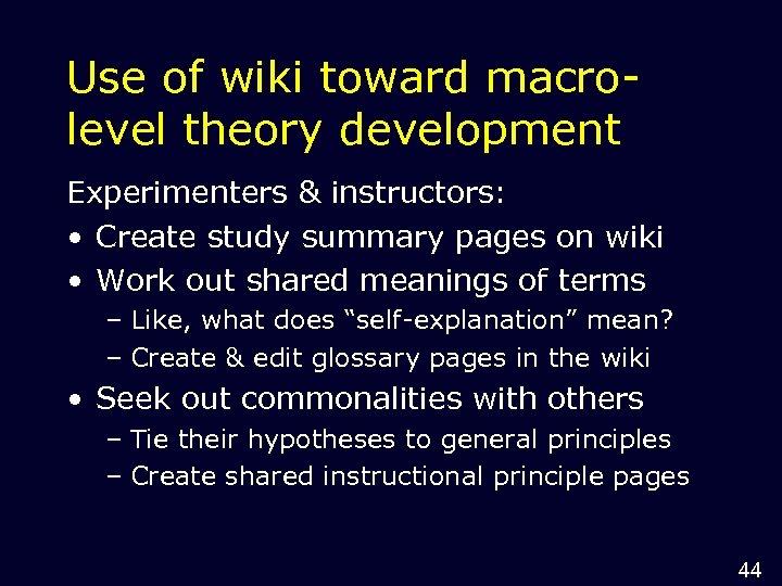 Use of wiki toward macrolevel theory development Experimenters & instructors: • Create study summary