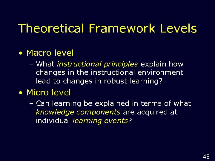 Theoretical Framework Levels • Macro level – What instructional principles explain how changes in