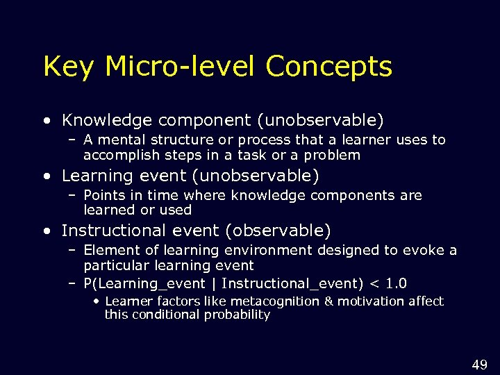 Key Micro-level Concepts • Knowledge component (unobservable) – A mental structure or process that