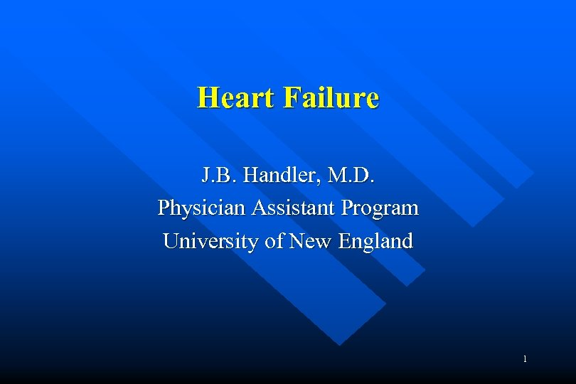 Heart Failure J. B. Handler, M. D. Physician Assistant Program University of New England