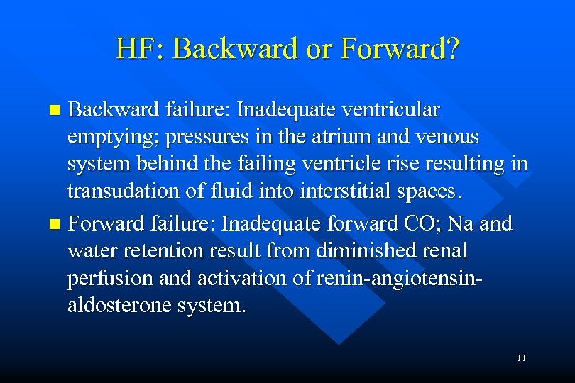 HF: Backward or Forward? Backward failure: Inadequate ventricular emptying; pressures in the atrium and