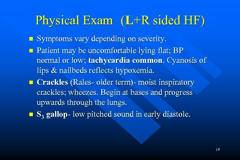 Physical Exam (L+R sided HF) n n Symptoms vary depending on severity. Patient may