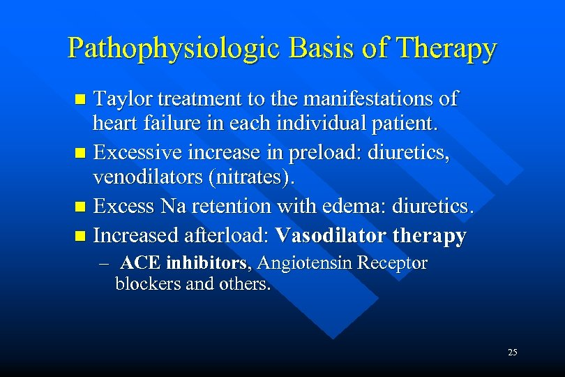 Pathophysiologic Basis of Therapy Taylor treatment to the manifestations of heart failure in each