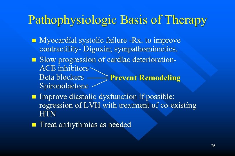 Pathophysiologic Basis of Therapy n n Myocardial systolic failure -Rx. to improve contractility- Digoxin;