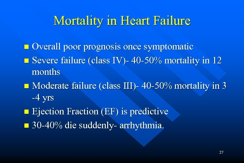 Mortality in Heart Failure Overall poor prognosis once symptomatic n Severe failure (class IV)-