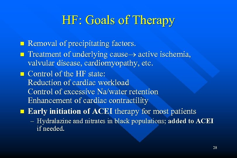 HF: Goals of Therapy n n Removal of precipitating factors. Treatment of underlying cause