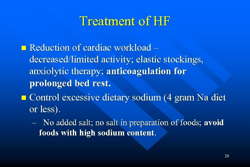 Treatment of HF Reduction of cardiac workload – decreased/limited activity; elastic stockings, anxiolytic therapy;