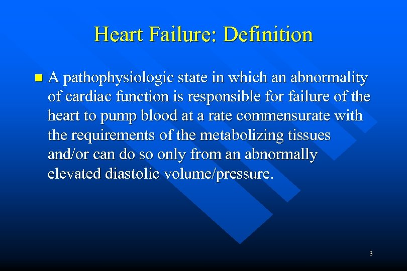 Heart Failure: Definition n A pathophysiologic state in which an abnormality of cardiac function