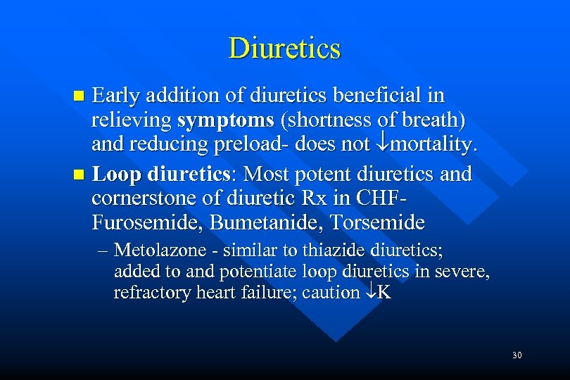 Diuretics Early addition of diuretics beneficial in relieving symptoms (shortness of breath) and reducing