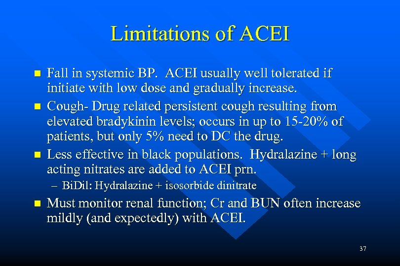 Limitations of ACEI n n n Fall in systemic BP. ACEI usually well tolerated