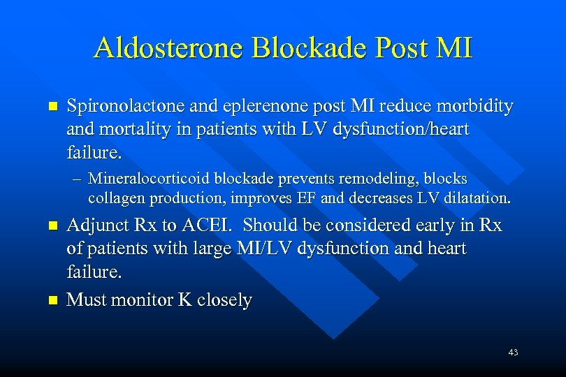 Aldosterone Blockade Post MI n Spironolactone and eplerenone post MI reduce morbidity and mortality