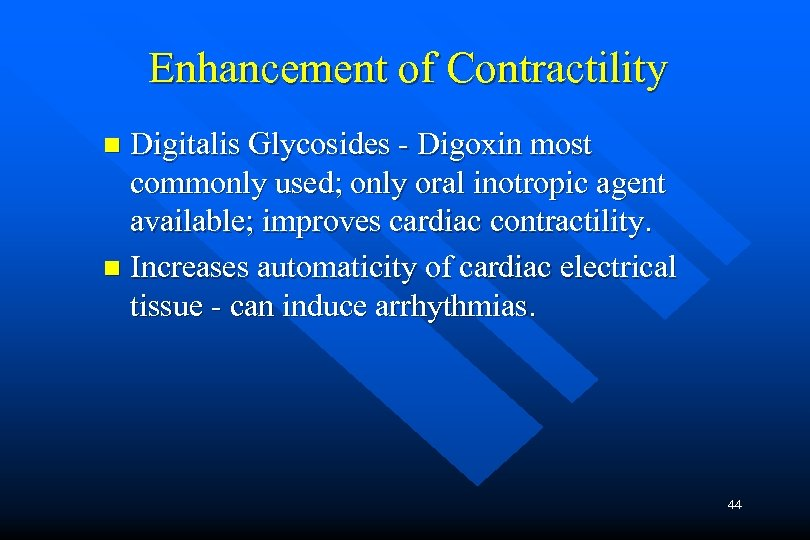 Enhancement of Contractility Digitalis Glycosides - Digoxin most commonly used; only oral inotropic agent