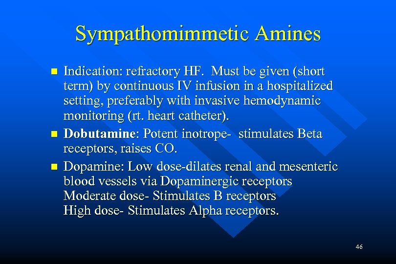 Sympathomimmetic Amines n n n Indication: refractory HF. Must be given (short term) by