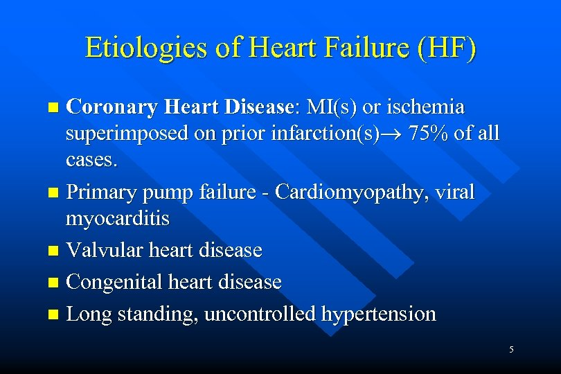 Etiologies of Heart Failure (HF) Coronary Heart Disease: MI(s) or ischemia superimposed on prior