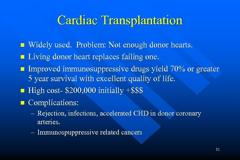 Cardiac Transplantation n n Widely used. Problem: Not enough donor hearts. Living donor heart