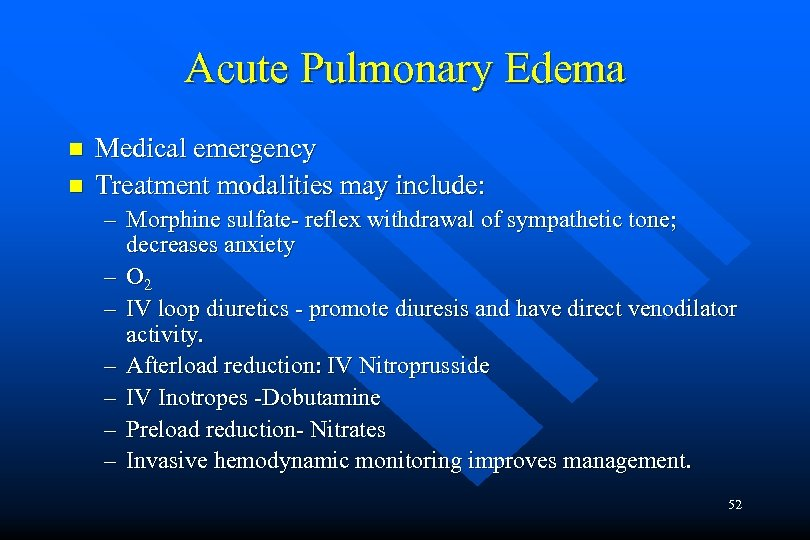 Acute Pulmonary Edema n n Medical emergency Treatment modalities may include: – Morphine sulfate-