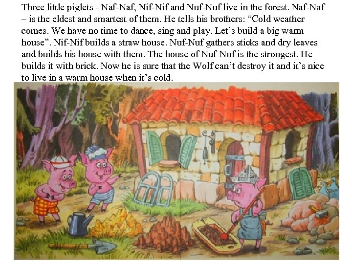 Three little piglets - Naf-Naf, Nif-Nif and Nuf-Nuf live in the forest. Naf-Naf –