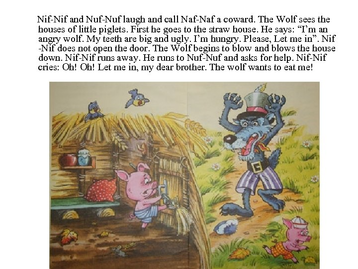 Nif-Nif and Nuf-Nuf laugh and call Naf-Naf a coward. The Wolf sees the houses