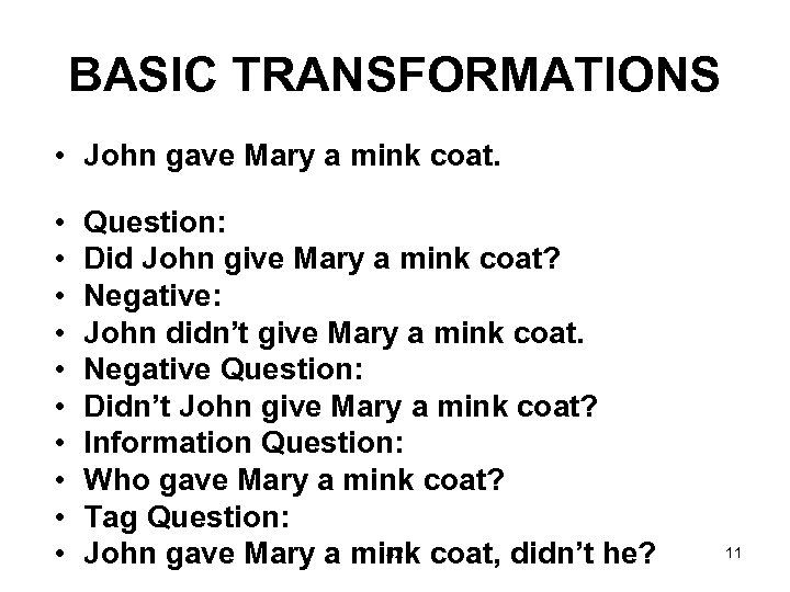 BASIC TRANSFORMATIONS • John gave Mary a mink coat. • • • Question: Did