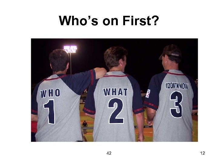 Who's on First? 42 12