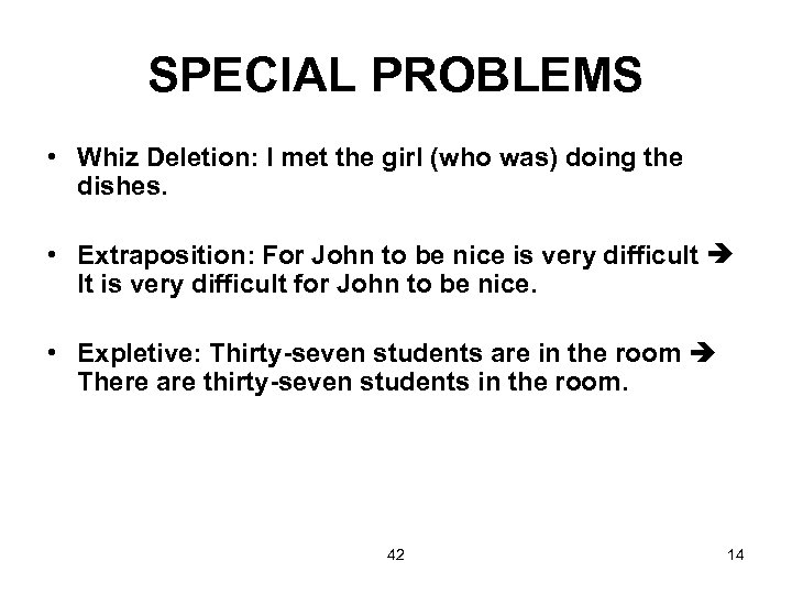 SPECIAL PROBLEMS • Whiz Deletion: I met the girl (who was) doing the dishes.