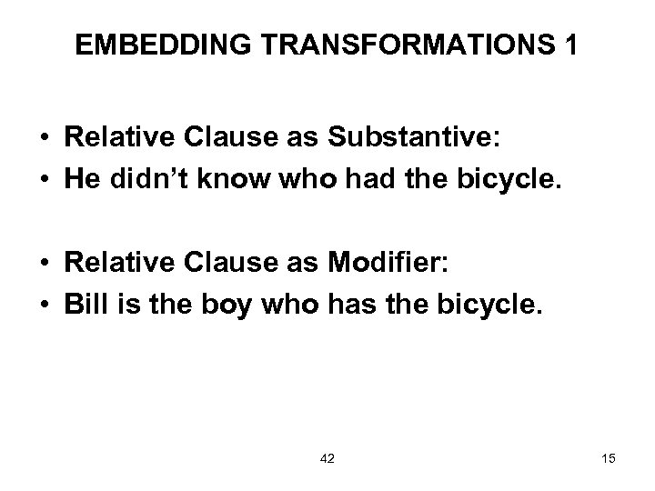 EMBEDDING TRANSFORMATIONS 1 • Relative Clause as Substantive: • He didn't know who had