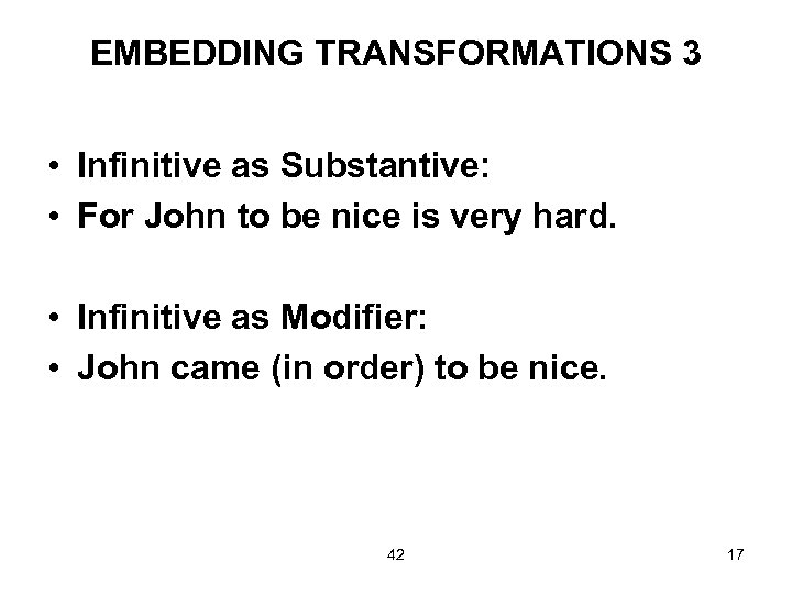 EMBEDDING TRANSFORMATIONS 3 • Infinitive as Substantive: • For John to be nice is