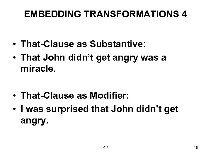 EMBEDDING TRANSFORMATIONS 4 • That-Clause as Substantive: • That John didn't get angry was