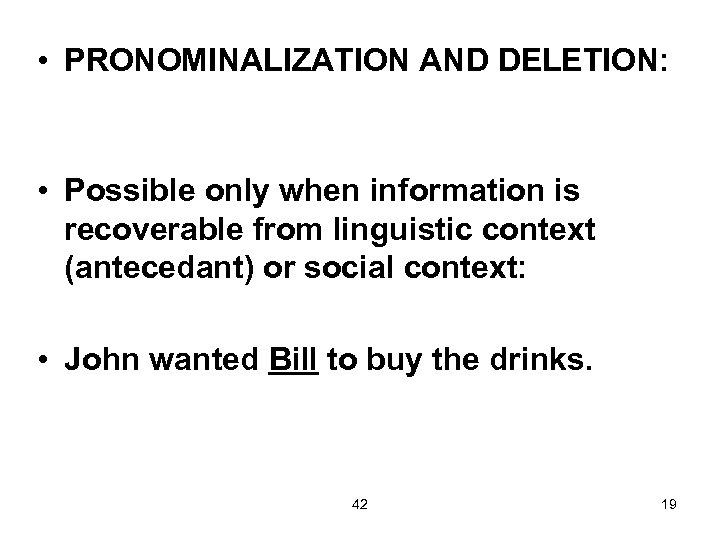 • PRONOMINALIZATION AND DELETION: • Possible only when information is recoverable from linguistic