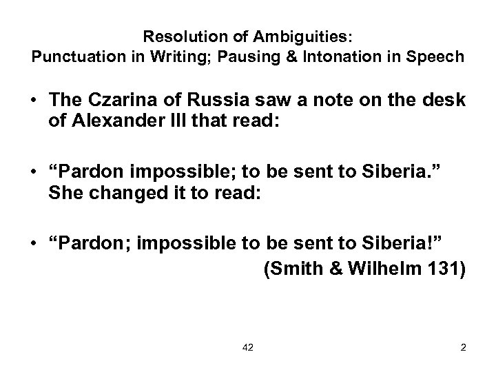 Resolution of Ambiguities: Punctuation in Writing; Pausing & Intonation in Speech • The Czarina