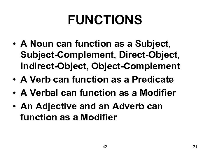 FUNCTIONS • A Noun can function as a Subject, Subject-Complement, Direct-Object, Indirect-Object, Object-Complement •