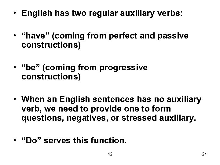 """• English has two regular auxiliary verbs: • """"have"""" (coming from perfect and"""